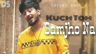 Kuch To Samjho Na   Aap Ka suroor   Darpan Shah