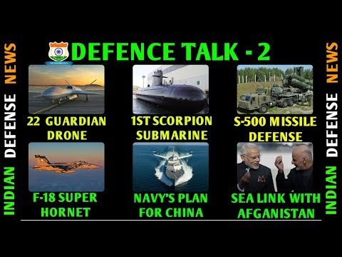 Indian Defense News Defence talk,F18 super hornet,sea guardian drone,scorpion submarine india,S 500
