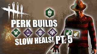 SLOW HEALS! PT. 5 | Dead By Daylight FREDDY KRUEGER PERK BUILDS
