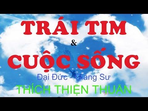 Thích Thiện Thuận 2015 - Trái Tim Và Cuộc Sống (Thuyet Phap Moi)