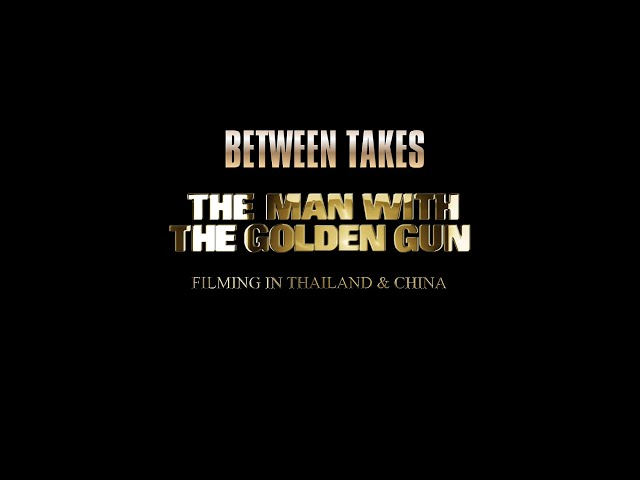 Between Takes - Filming The Man with The Golden Gun in Thailand & China