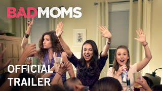 Bad Moms | Official Trailer | Now Playing In Theaters