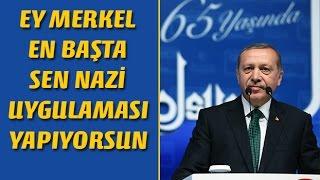 Erdoğan: Eyy MERKEL Sende NAZİSİN !