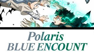 (My Hero Academia Season 4 Opening FULL)「Polaris」- BLUE ENCOUNT [Romaji, Español, English, Lyrics]