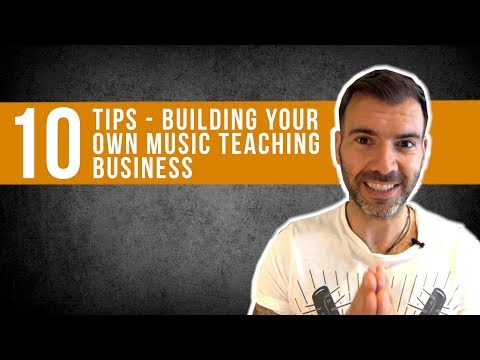10 TIPS FOR BUILDING YOUR OWN MUSIC TEACHING BUSINESS - GUITAR / BASS / DRUMS / SINGING