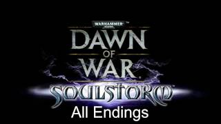 Dawn of War: Soulstorm All Campaign Endings