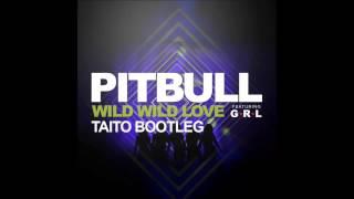 Pitbull ft. G.R.L - Wild Wild Love (TAITO Bootleg)