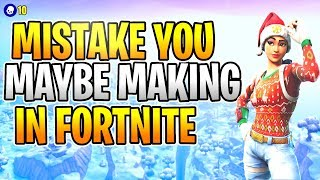 Mistake You're Making In Fortnite (Fortnite How to Get Better 2019) Fortnite Battle Royale