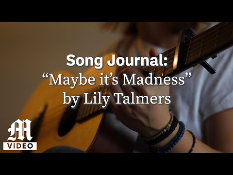 """Song Journal: """"Maybe it's Madness"""" by Lily Talmers"""
