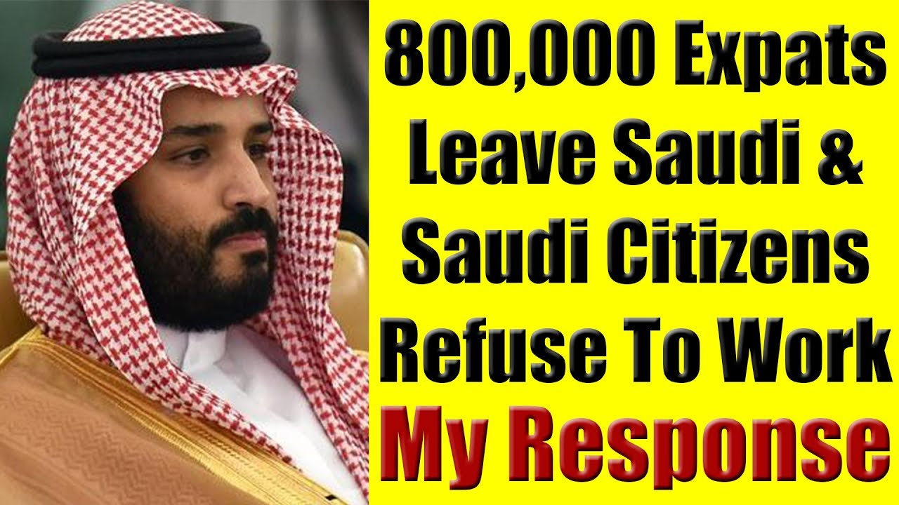 800,000 Expats Have Left Saudi  Saudi Citizens Lazy To Work - My Response
