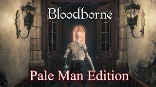 The Pale Man Trolls Bloodborne