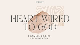 Heart Wired to God - Pṡ Edmund Wong (09:45am Service, 24th Oct 2021)
