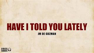 JM De Guzman - Have I Told You Lately (Lyrics)