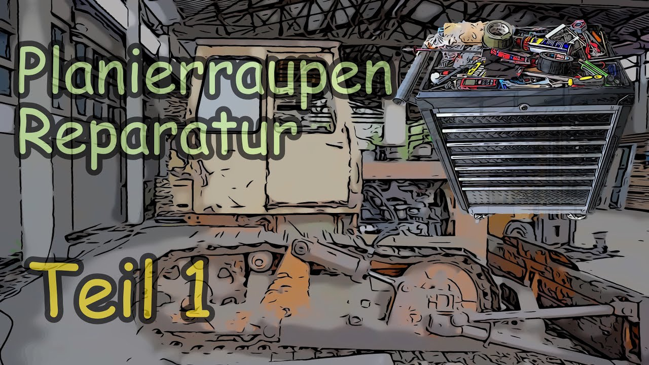 Reparatur der günstigsten Planierraupe Deutschlands Teil 1
