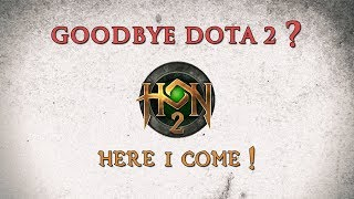 I Might Actually Leave DotA 2 for HoN 2 !