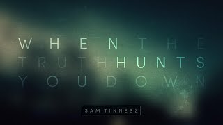 Sam Tinnesz When the Truth Hunts You Down Audio.mp3