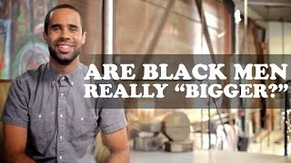 "vuclip Are Black Men Really ""Bigger?"" 