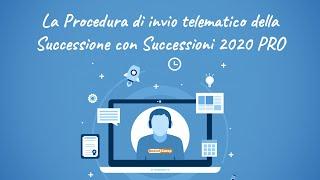 Invio telematico della Successione con Successioni 2020 PRO