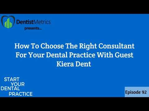 Episode 92: How To Choose The Right Consultant For Your Dental Practice With Kiera Dent