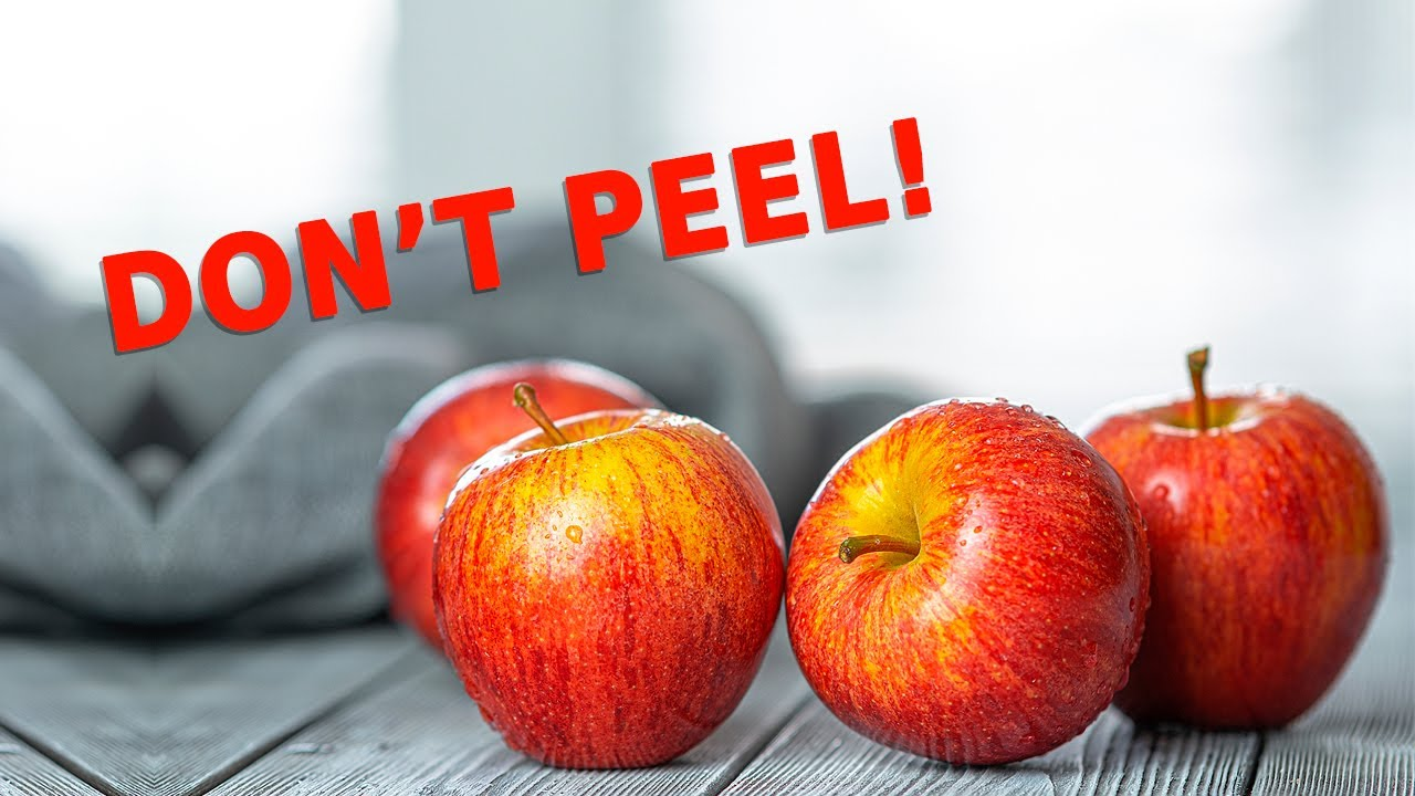 8 Foods you shouldn't Peel Before Eating