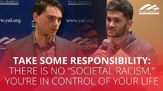 TAKE SOME RESPONSIBILITY: There is no 'societal racism,' you're in control of your life