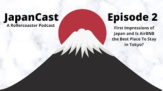 Gambar cover Japan First Impressions and AirBNB Instead of Hotels?  JapanCast Episode 2