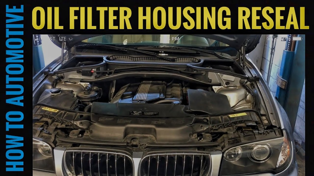 How to reseal the oil filter housing on a 2006 bmw x3 with for Bmw x3 motor oil