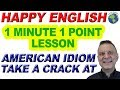 American Idiom TAKE A CRACK AT - 1 Minute, 1 Point English Lesson