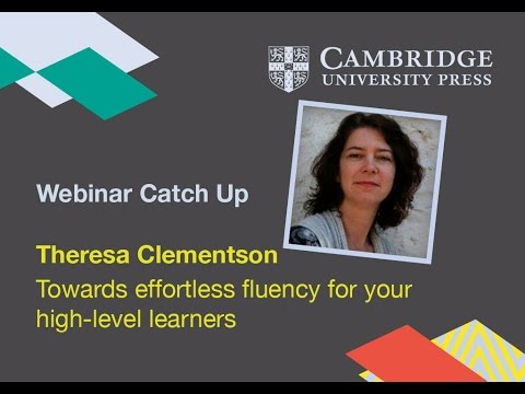 Theresa Clementson - Towards effortless fluency for your high level learners