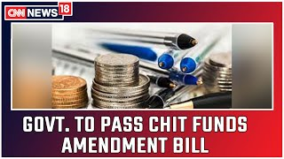Govt. Keen On Passing Chit Funds Amendment Bill On 1st Day Of Winter Session   CNN News18