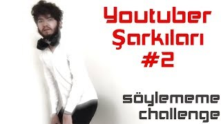 YOUTUBER ŞARKILARI #2 [SÖYLEMEME CHALLENGE]