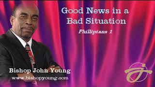 Bishop John Young -  Good News in a Bad Situation