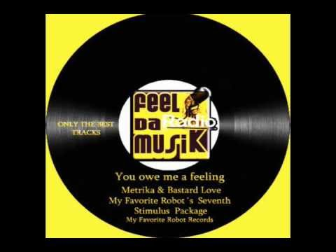 Metrika & Bastard Love - You owe me a feeling