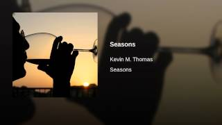 Watch Kevin M Thomas Seasons video