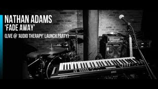 Nathan Adams   'Fade Away' (LIVE at 'Audio Therapy' Launch Party)