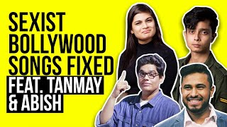 Bollywood Sexist Songs Fixed Feat. Tanmay Bhat & Abish Mathew