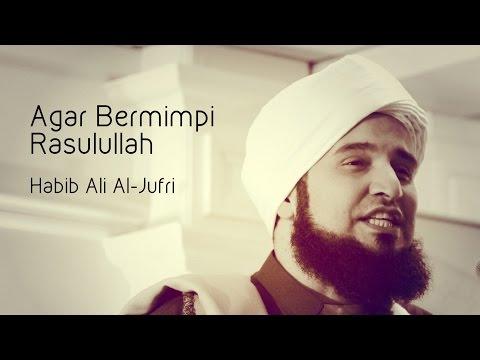 Agar Bermimpi Rasulullah oleh Habib Ali Al-Jufri