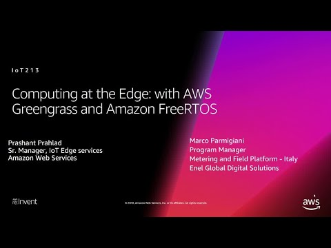 AWS re:Invent 2018: Computing at the Edge with AWS Greengrass & Amazon FreeRTOS, ft. Enel (IOT213)