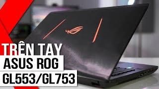 FPT Shop - Trên tay Asus ROG GL553 / GL753: Sự lựa chọn hoàn hảo trong phân khúc dưới 30 triệu