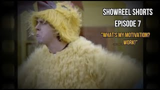 "EPISODE (7) SHOWREEL SHORTS ""WHAT'S MY MOTIVATION?"""
