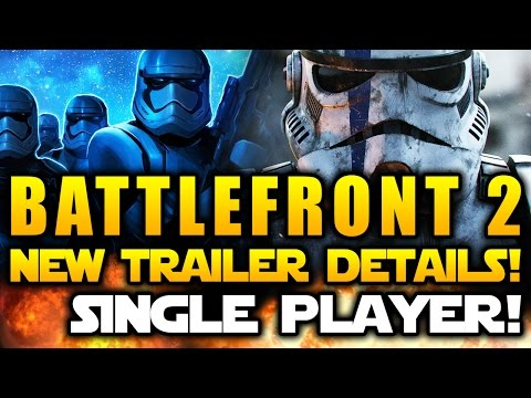 Star Wars Battlefront 2 (2017) News - New Trailer Details! Single Player Reveal Rumored!
