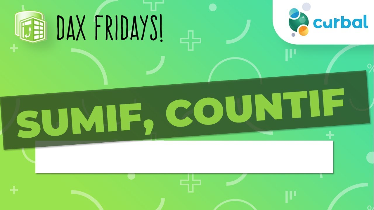 DAX Fridays! #52: SUMIF, COUNTIF