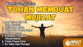 Worship Compilation - Tuhan Membuat Mujizat