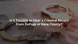 Mirabella, Kincaid, Frederick & Mirabella, LLC Video - Is it Possible to Clear a Criminal Record From DuPage or Kane County?