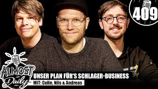 Unser Plan fürs Schlager-Business  | Almost Daily #409 mit Colin, Nils & Andreas