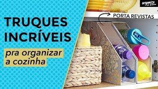 TRUQUES INCRÍVEIS PRA ORGANIZAR A COZINHA | Organize sem Frescuras!