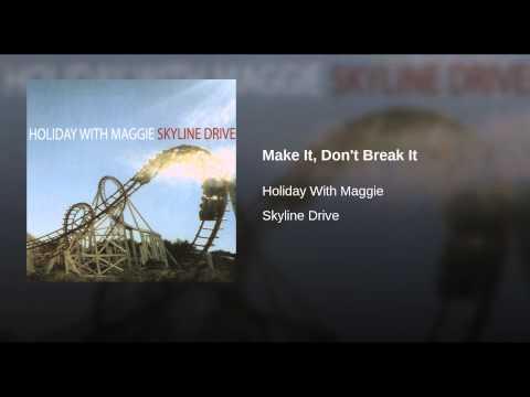 Make It, Don't Break It