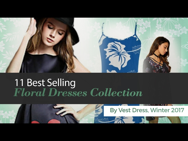 11 Best Selling Floral Dresses Collection By Vest Dress, Winter 2017