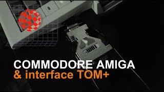 Commodore Amiga & TOM+ interface