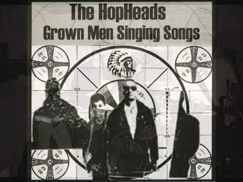 Grown Men Singing Songs (full album) - The HopHeads